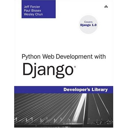 Python Web Development with Django; by Jeff Forcier, Paul Bissex, and Wesley Chun